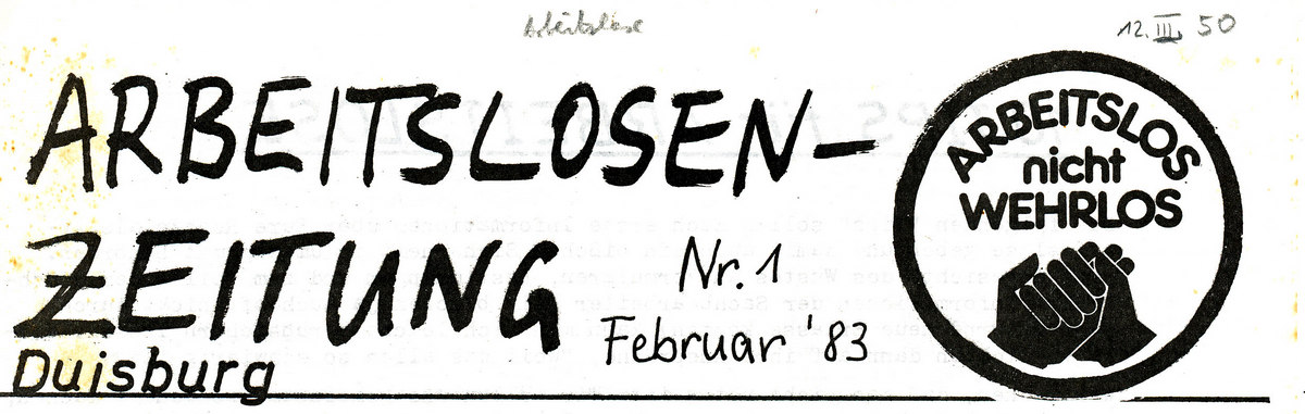Arbeitslosenzeitung Duisburg. Arbeitslos nicht wehrlos, 1983, Quelle: afas, 12.III.50. Urheberrechte unbekannt.